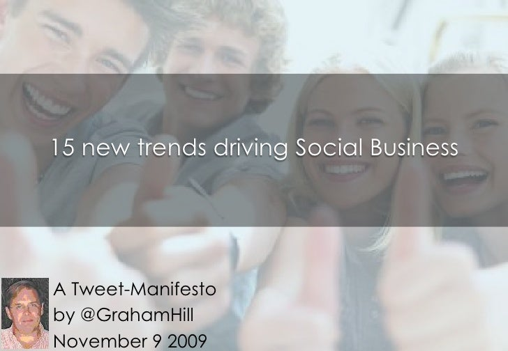 15 new trends driving Social Business A Tweet-Manifesto by @ GrahamHill November 9 2009