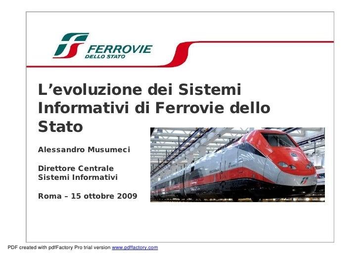 L'evoluzione dei Sistemi             Informativi di Ferrovie dello             Stato             Alessandro Musumeci      ...
