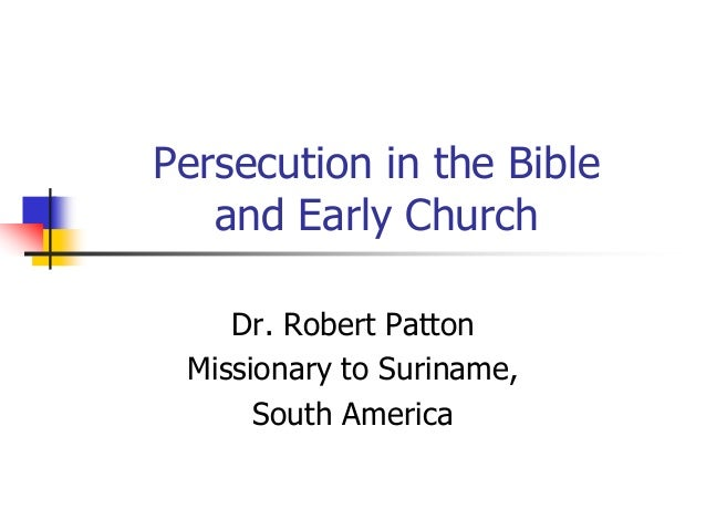 Persecution in the Bible and Early Church Dr. Robert Patton Missionary to Suriname, South America