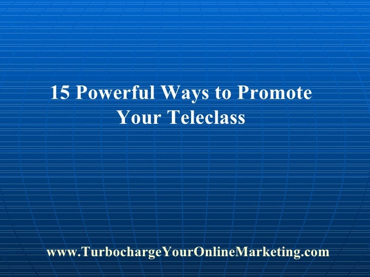 15 Powerful Ways To Promote Your Teleclass