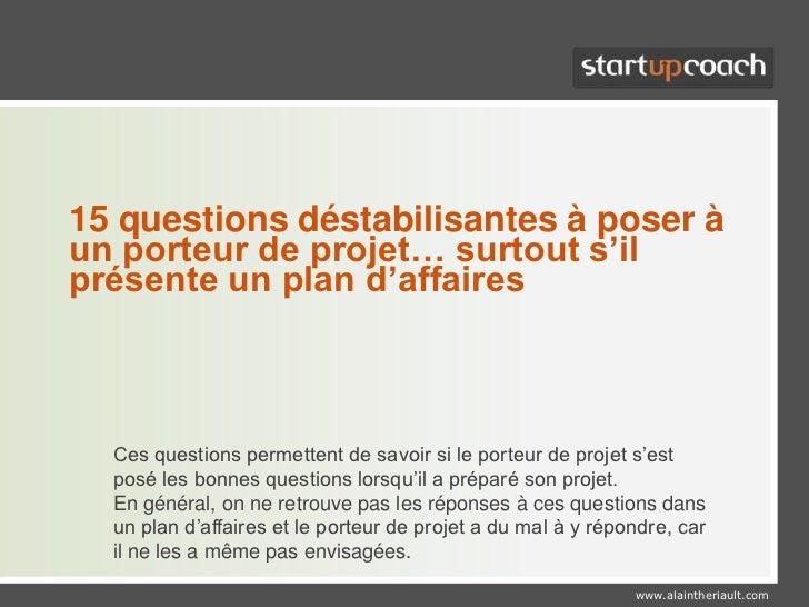 15 questions déstabilisantes à poser à un porteur de projet… surtout s'il présente un plan d'affaires<br />Ces questions p...