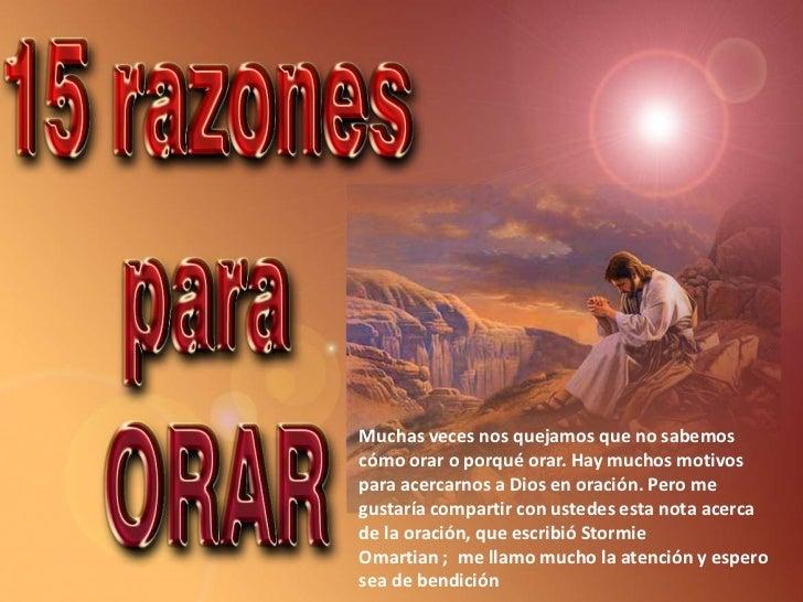 Muchas veces nos quejamos que no sabemoscómo orar o porqué orar. Hay muchos motivospara acercarnos a Dios en oración. Pero...