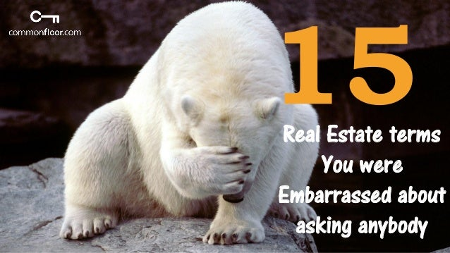 Real Estate terms You were Embarrassed about asking anybody