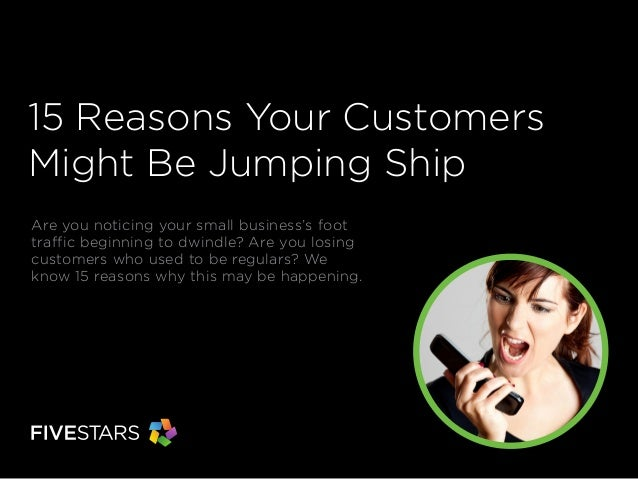 15 Reasons Your Customers Might Be Jumping Ship Are you noticing your small business's foot traffic beginning to dwindle? ...