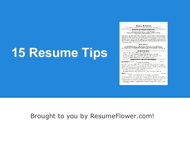 15 Resume Tips  Brought to you by ResumeFlower.com!