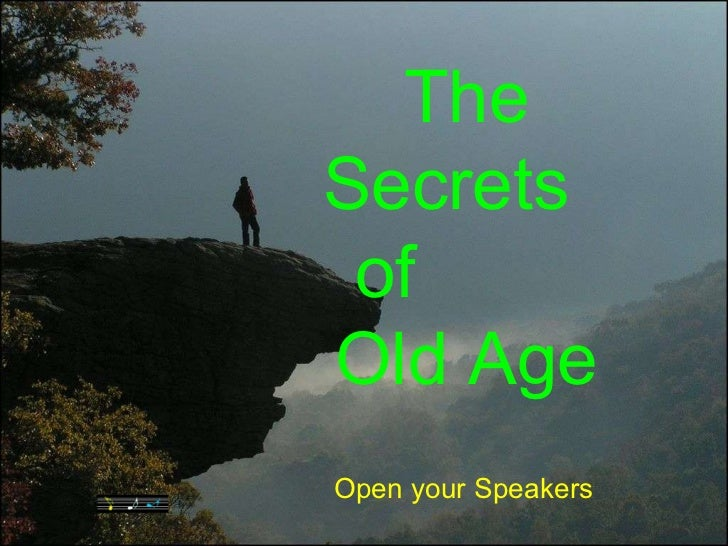 The Secrets  of  Old Age Open your Speakers