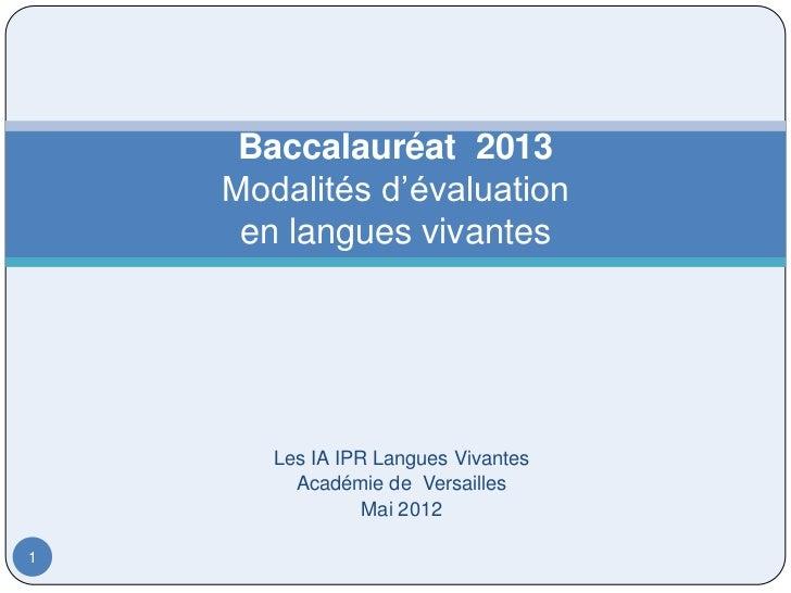 Baccalauréat 2013    Modalités d'évaluation     en langues vivantes       Les IA IPR Langues Vivantes         Académie de ...