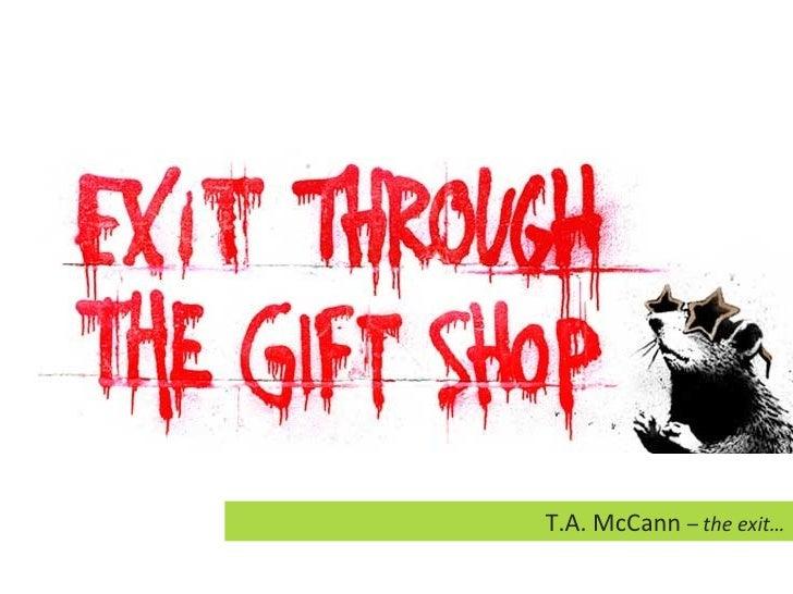 T.A. McCann  – the exit…