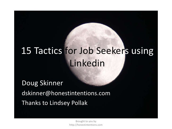 Brought to you by http://honestintentions.com<br />15 Tactics for Job Seekersusing Linkedin<br />Doug Skinner<br />dskinne...