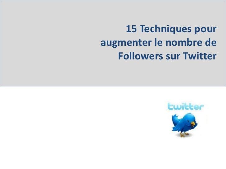 15 Techniques pour augmenter le nombre de Followers sur Twitter<br />