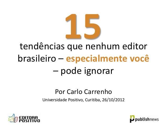 15tendências que nenhum editorbrasileiro – especialmente você         – pode ignorar           Por Carlo Carrenho     Univ...