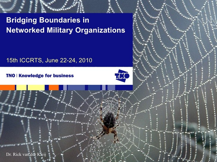 Bridging Boundaries inNetworked Military Organizations15th ICCRTS, June 22-24, 2010Dr. Rick van der Kleij