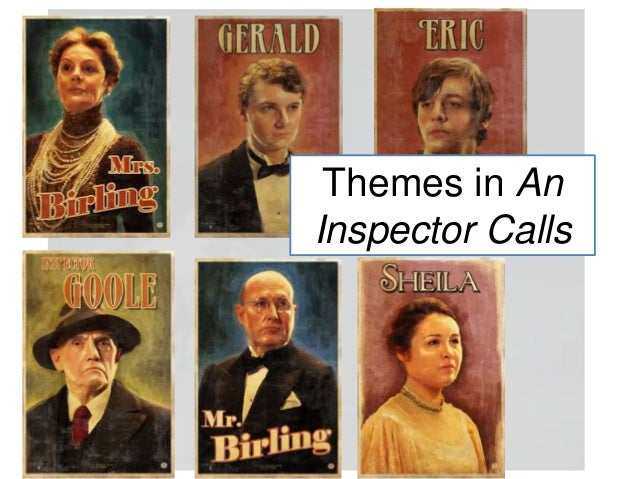 themes in an inspector calls Free essay: the theme of responsibility in an inspector calls john boyton priestly (1894-1984) wrote 'an inspector calls' in 1945 and it was first performed.