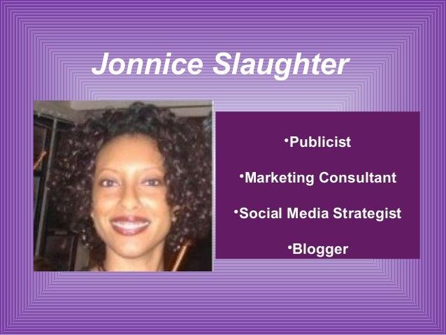 Jonnice Slaughter •Publicist •Marketing Consultant •Social Media Strategist •Blogger
