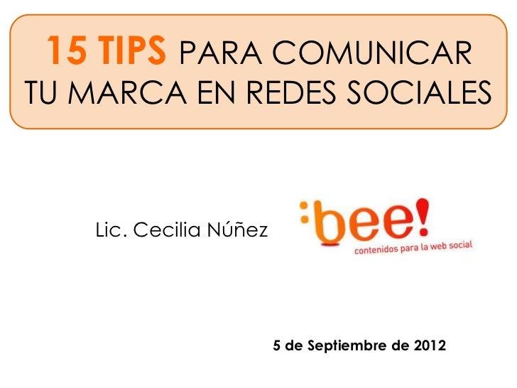 15 TIPS PARA COMUNICARTU MARCA EN REDES SOCIALES   Lic. Cecilia Núñez                        5 de Septiembre de 2012