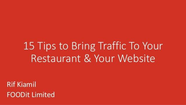 15 Tips to Bring Traffic To Your Restaurant & Your Website Rif Kiamil FOODit Limited