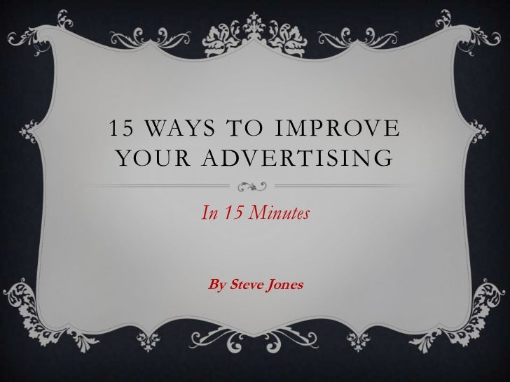 15 WAYS TO IMPROVEYOUR ADVERTISING     In 15 Minutes      By Steve Jones