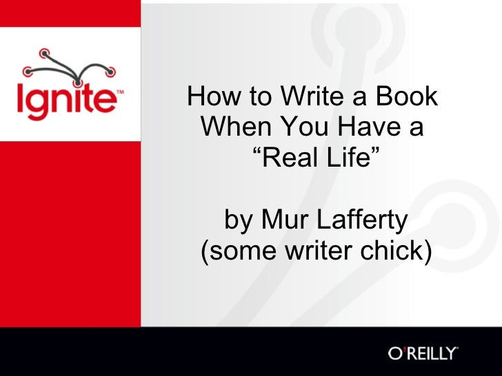 "How to Write a Book  When You Have a  ""Real Life"" by Mur Lafferty (some writer chick)"