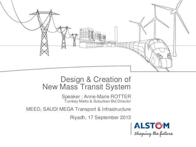 Speaker : Anne-Marie ROTTER Turnkey Metro & Suburban Bid Director Riyadh, 17 September 2013 MEED, SAUDI MEGA Transport & I...