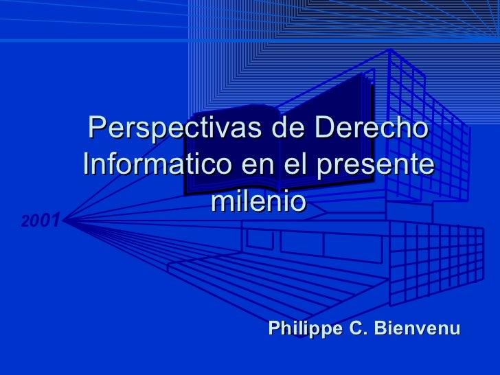 Perspectivas de Derecho Informatico en el presente milenio Philippe C. Bienvenu