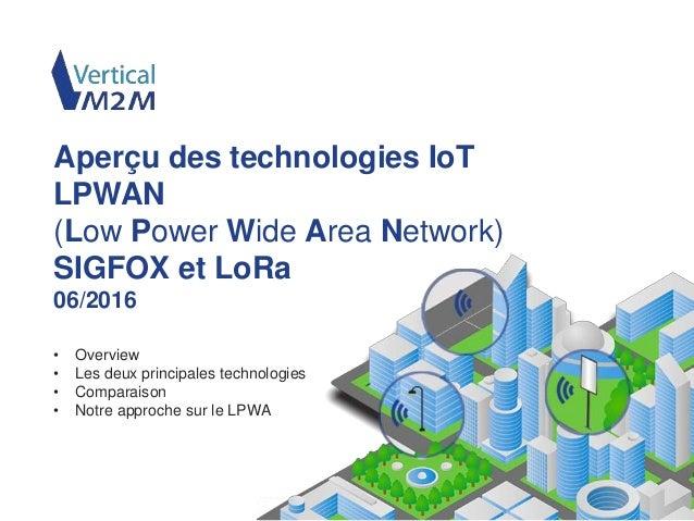 www.vertical-m2m.com/fr • Overview • Les deux principales technologies • Comparaison • Notre approche sur le LPWA Aperçu d...