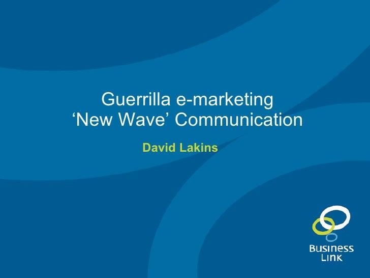 Guerrilla e-marketing 'New Wave' Communication David Lakins