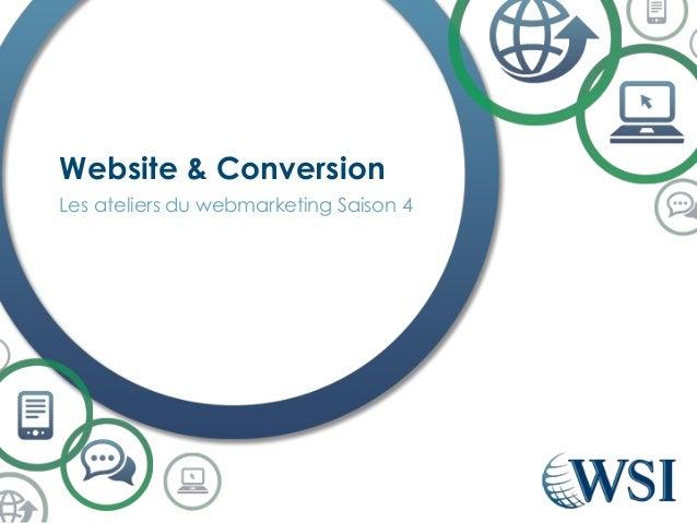 Les ateliers du webmarketing Saison 4  Website& Conversion