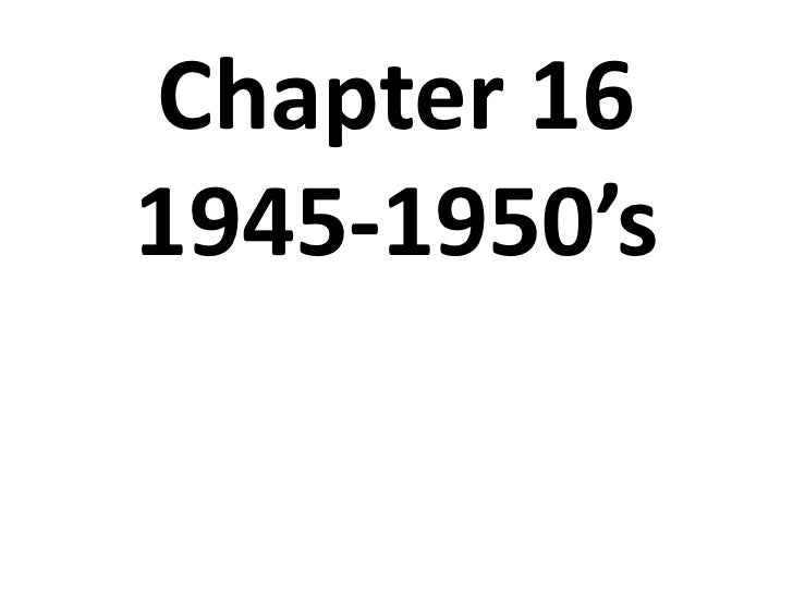 Chapter 16 1945-1950's<br />