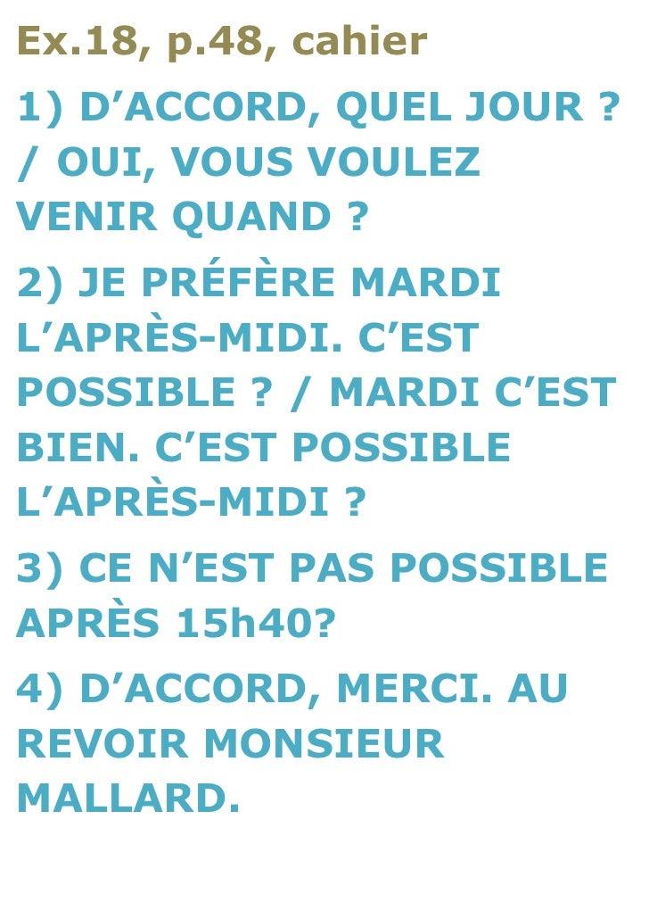 Ex.18, p.48, cahier1) D'ACCORD, QUEL JOUR ?/ OUI, VOUS VOULEZVENIR QUAND ?2) JE PRÉFÈRE MARDIL'APRÈS-MIDI. C'ESTPOSSIBLE ?...