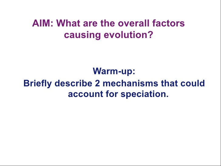AIM: What are the overall factors        causing evolution?                   Warm-up: Briefly describe 2 mechanisms that ...