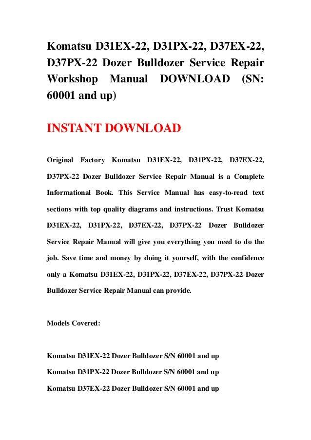 Komatsu D31EX-22, D31PX-22, D37EX-22, D37PX-22 Dozer Bulldozer Service Repair Workshop Manual DOWNLOAD (SN: 60001 and up)