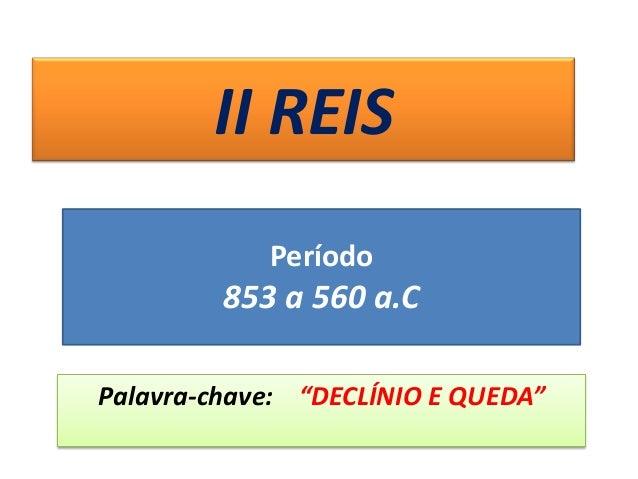 """II REIS Palavra-chave: """"DECLÍNIO E QUEDA"""" Período 853 a 560 a.C"""