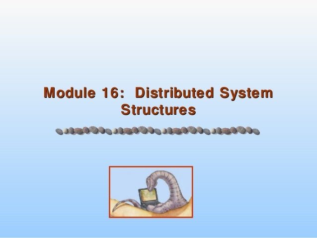 Module 16: Distributed SystemModule 16: Distributed System StructuresStructures