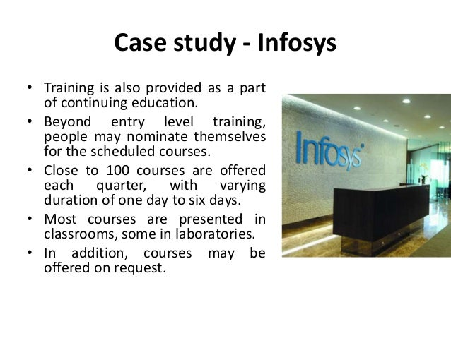 case study on training and development at infosys Link is a leading pharmaceutical company which spends lavishly on developing their staff through training programmer according to my study on this case we can clearly identify the issues which caused to create the current situation at care – link.