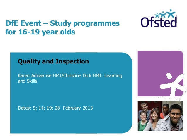 DfE Event – Study programmes for 16-19 year olds Quality and Inspection Karen Adriaanse HMI/Christine Dick HMI: Learning a...