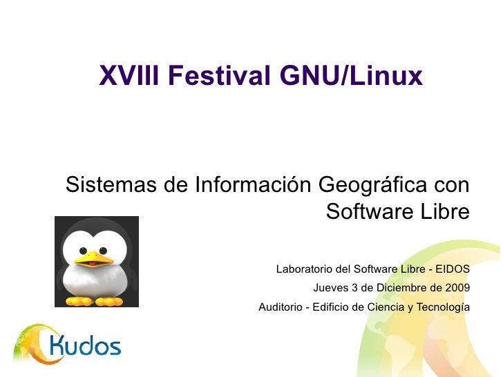 XVIII Festival GNU/Linux Sistemas de Información Geográfica con Software Libre Laboratorio del Software Libre - EIDOS Juev...