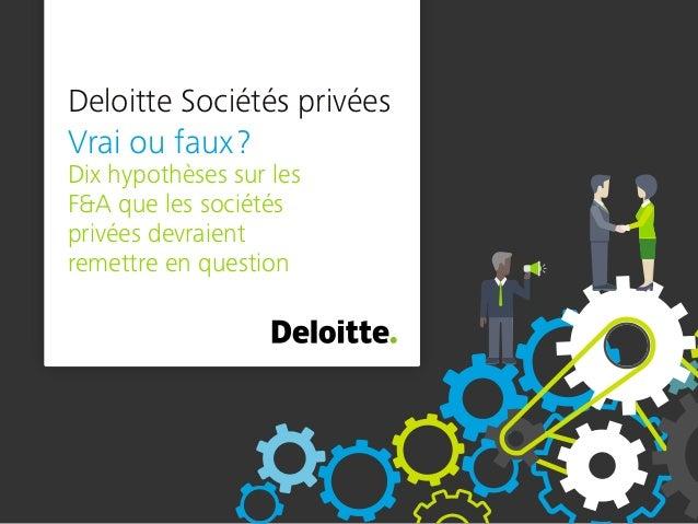 Deloitte Sociétés privées Vrai ou faux? Dix hypothèses sur les F&A que les sociétés privées devraient remettre en question