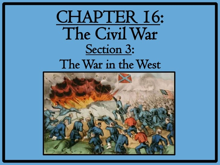 CHAPTER 16: The Civil War    Section 3:The War in the West