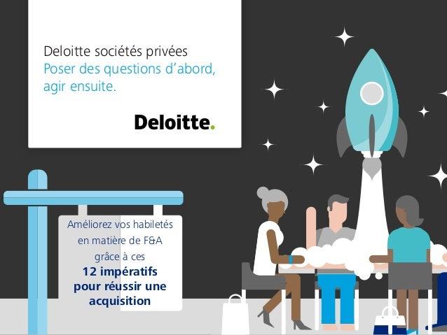 Deloitte sociétés privées Poser des questions d'abord, agir ensuite. Améliorez vos habiletés en matière de F&A grâce à ces...