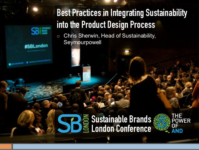 Best Practices in Integrating Sustainabilityinto the Product Design Process¡   Chris Sherwin, Head of Sustainability,   ...