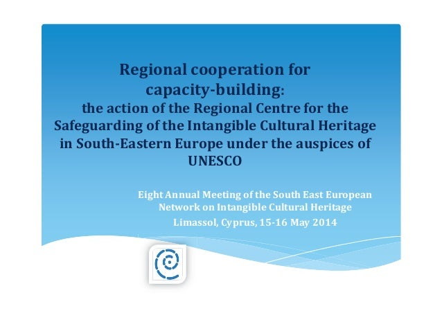 Regional cooperation for capacity-building: the action of the Regional Centre for the Safeguarding of the Intangible Cultu...