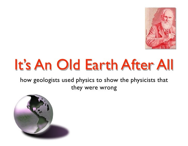 It's An Old Earth After All how geologists used physics to show the physicists that                   they were wrong