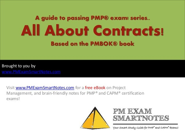 A guide to passing PMP® exam! series..All About Contracts!Based on the PMBOK® bookVisit www.PMExamSmartNotes.com for a fre...