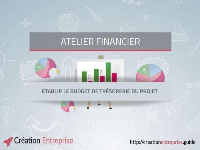 ATELIER FINANCIER Elaborer le budget de trésorerie du projet