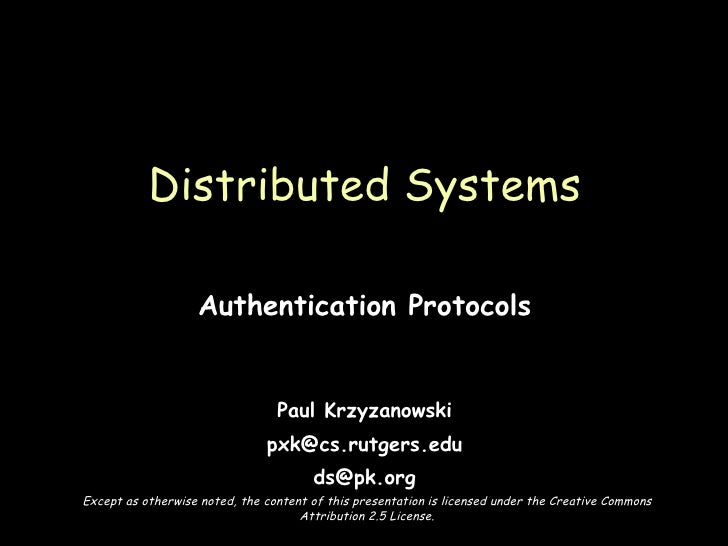 Authentication Protocols Paul Krzyzanowski [email_address] [email_address] Distributed Systems Except as otherwise noted, ...