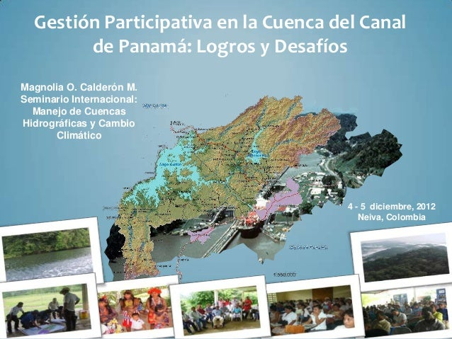 Gestión Participativa en la Cuenca del Canal        de Panamá: Logros y DesafíosMagnolia O. Calderón M.Seminario Internaci...