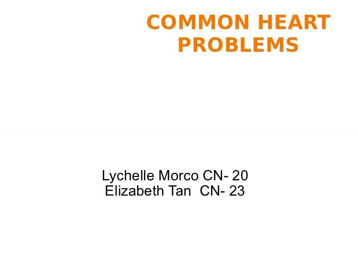 Lychelle Morco CN- 20 Elizabeth Tan  CN- 23 COMMON HEART PROBLEMS
