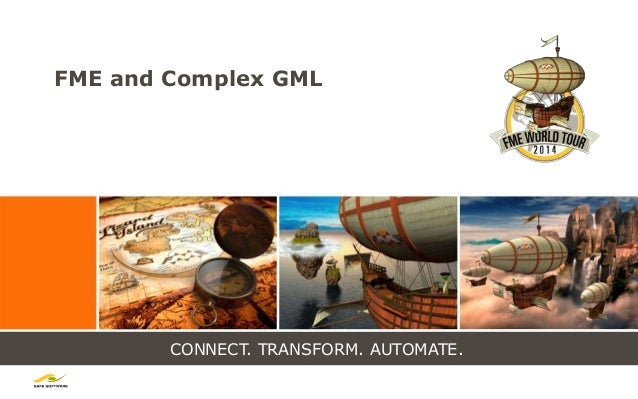 CONNECT. TRANSFORM. AUTOMATE. FME and Complex GML