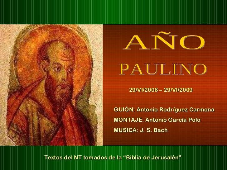 AÑO PAULINO 29/VI/2008 – 29/VI/2009 GUIÓN: Antonio Rodríguez Carmona  MONTAJE: Antonio García Polo MUSICA: J. S. Bach Text...