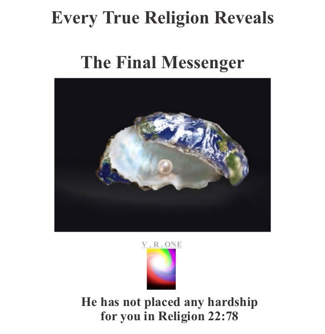 Every True Religion Reveals The Final Messenger VR..O n e V . R . ONE He has not placed any hardship for you in Religion 2...